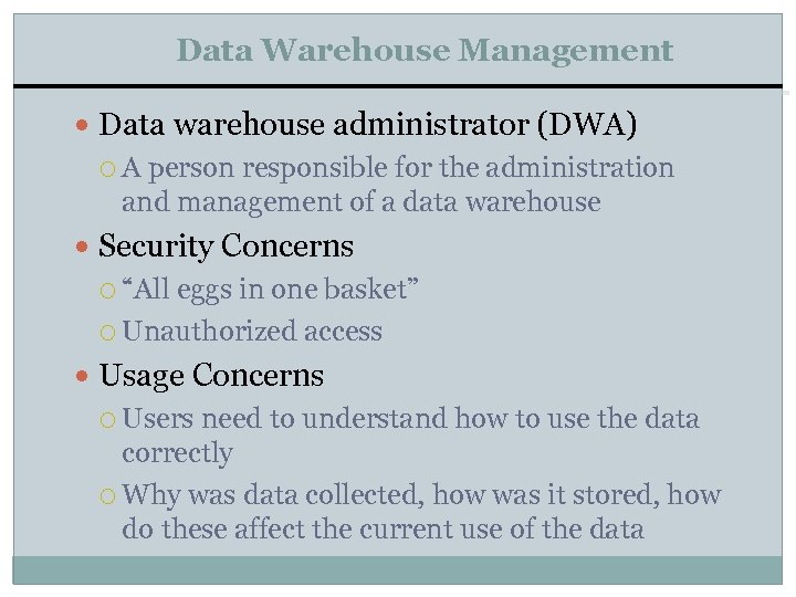 Data Warehouse Management Data warehouse administrator (DWA) A person responsible for the administration and