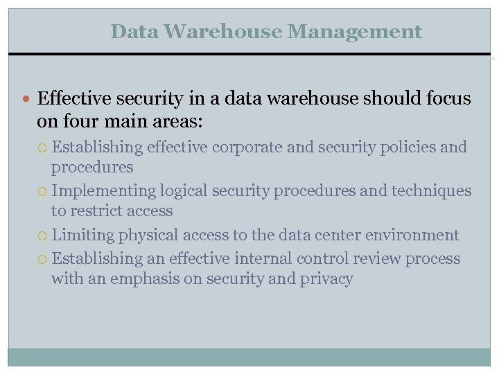 Data Warehouse Management Effective security in a data warehouse should focus on four main
