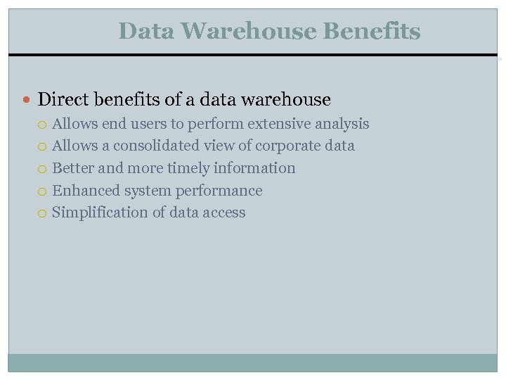Data Warehouse Benefits Direct benefits of a data warehouse Allows end users to perform