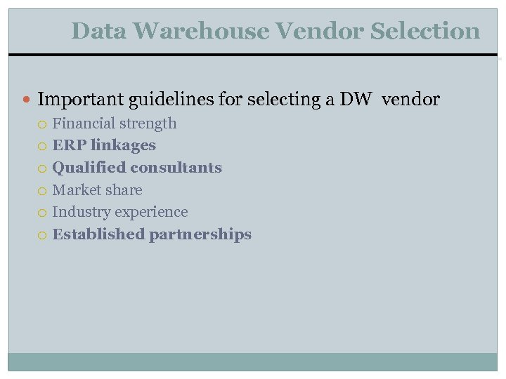Data Warehouse Vendor Selection Important guidelines for selecting a DW vendor Financial strength ERP