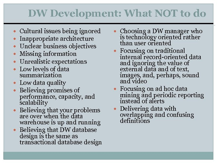 DW Development: What NOT to do Cultural issues being ignored Inappropriate architecture Unclear business