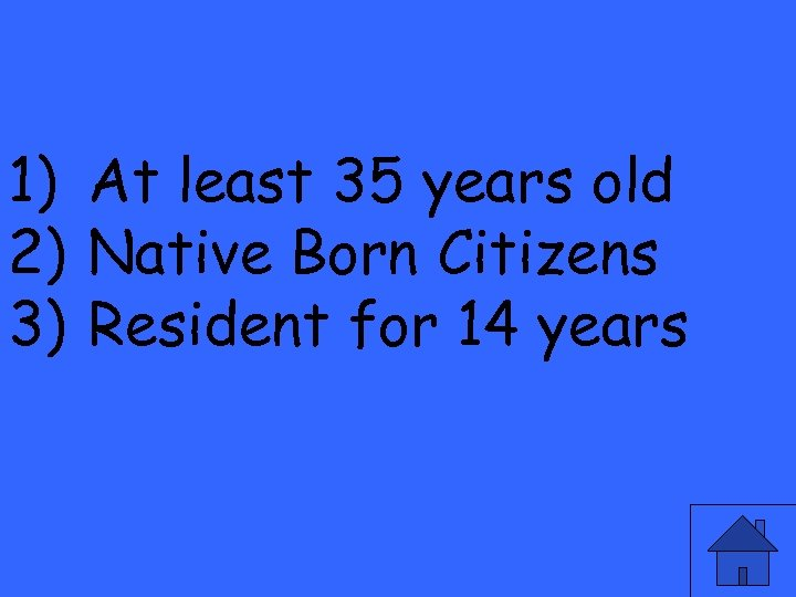 1) At least 35 years old 2) Native Born Citizens 3) Resident for 14