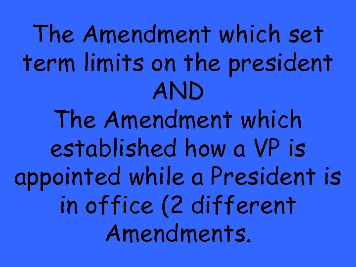 The Amendment which set term limits on the president AND The Amendment which established