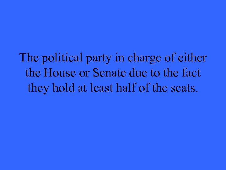 The political party in charge of either the House or Senate due to the