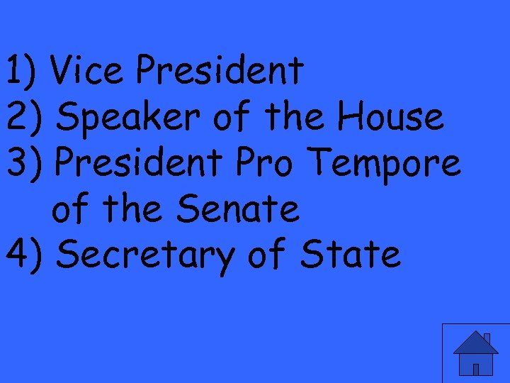 1) Vice President 2) Speaker of the House 3) President Pro Tempore of the