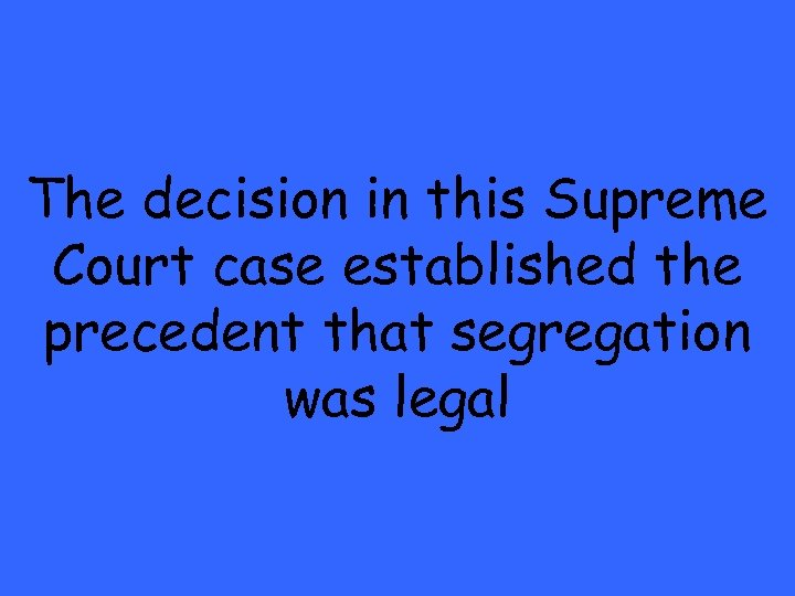 The decision in this Supreme Court case established the precedent that segregation was legal