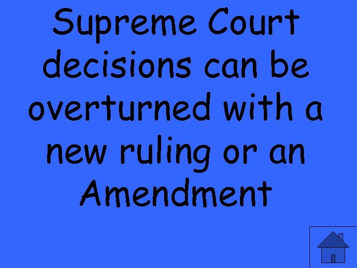 Supreme Court decisions can be overturned with a new ruling or an Amendment
