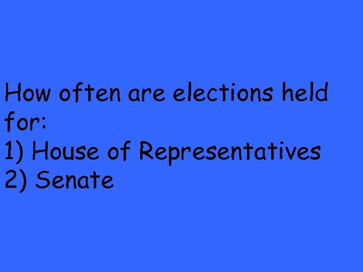 How often are elections held for: 1) House of Representatives 2) Senate