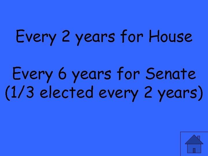 Every 2 years for House Every 6 years for Senate (1/3 elected every 2