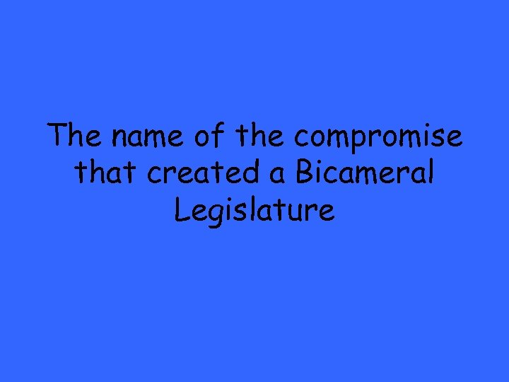 The name of the compromise that created a Bicameral Legislature