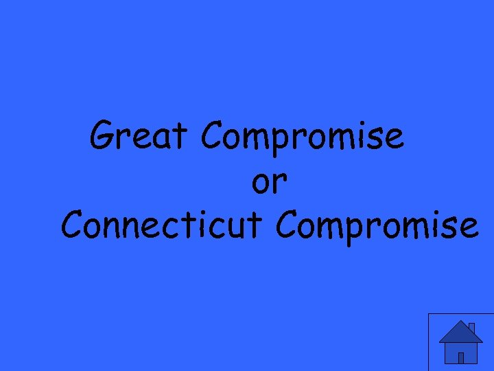 Great Compromise or Connecticut Compromise