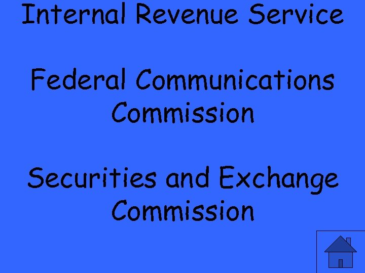 Internal Revenue Service Federal Communications Commission Securities and Exchange Commission