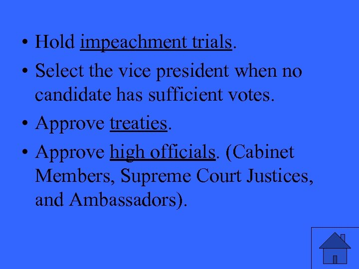 • Hold impeachment trials. • Select the vice president when no candidate has