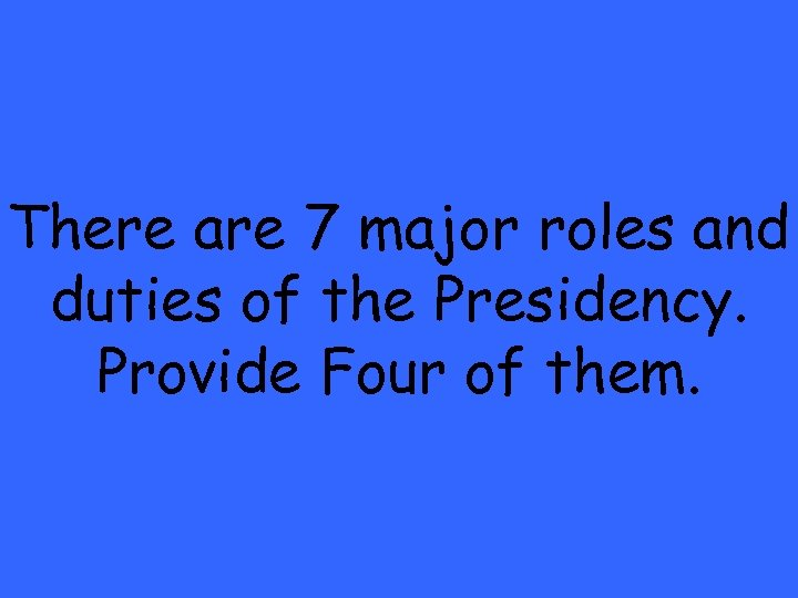 There are 7 major roles and duties of the Presidency. Provide Four of them.