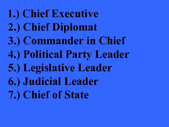 1. ) Chief Executive 2. ) Chief Diplomat 3. ) Commander in Chief 4.