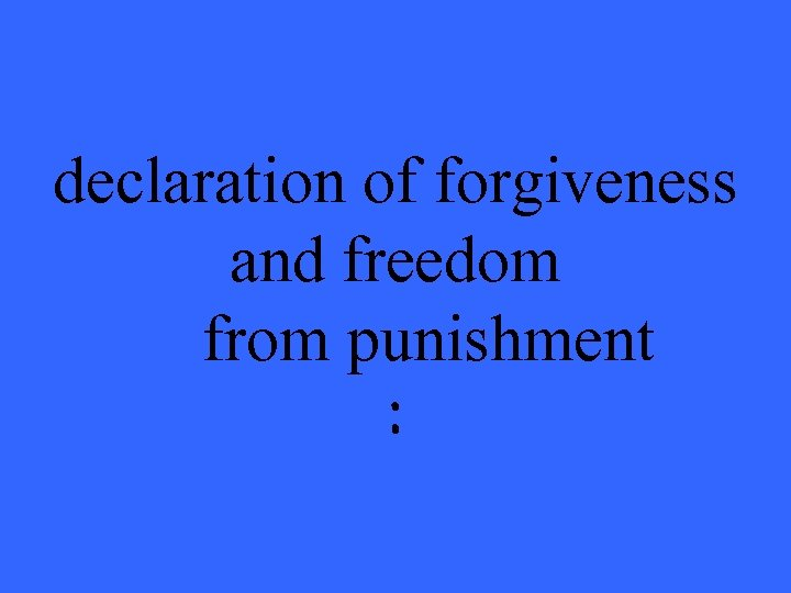 declaration of forgiveness and freedom from punishment :