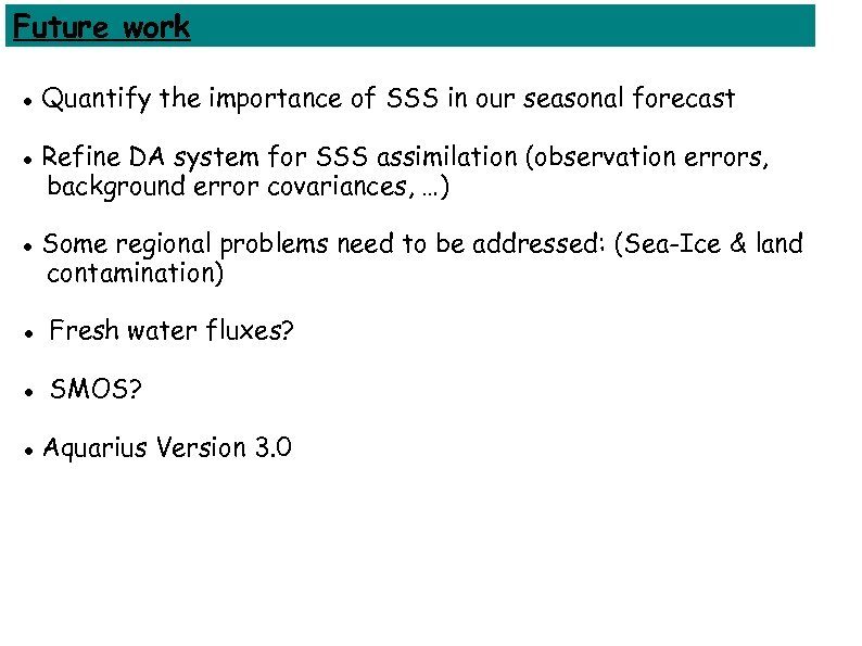 Future work Quantify the importance of SSS in our seasonal forecast Refine DA system