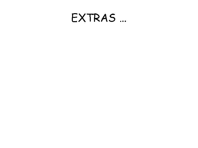 EXTRAS …