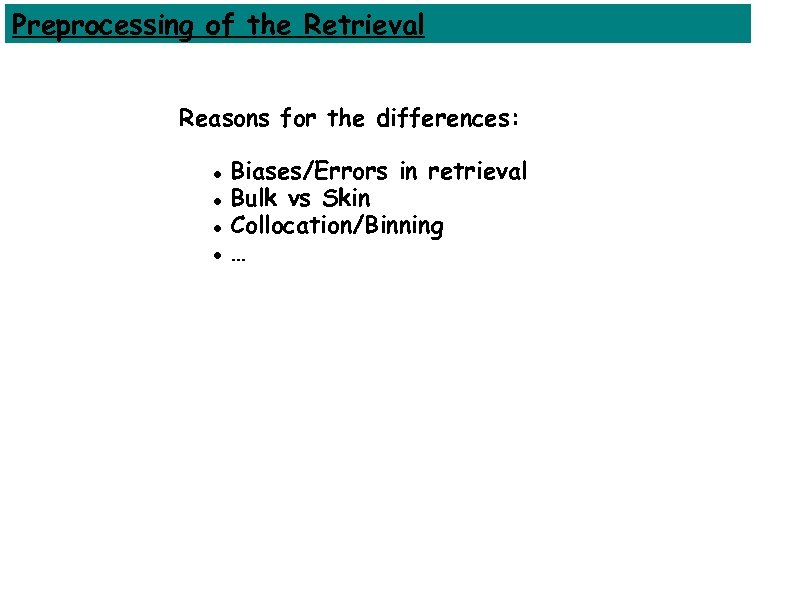 Preprocessing of the Retrieval Reasons for the differences: Biases/Errors in retrieval Bulk vs Skin