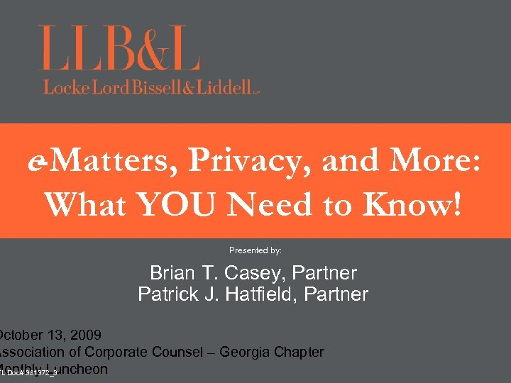 e-Matters, Privacy, and More: What YOU Need to Know! Presented by: Brian T. Casey,