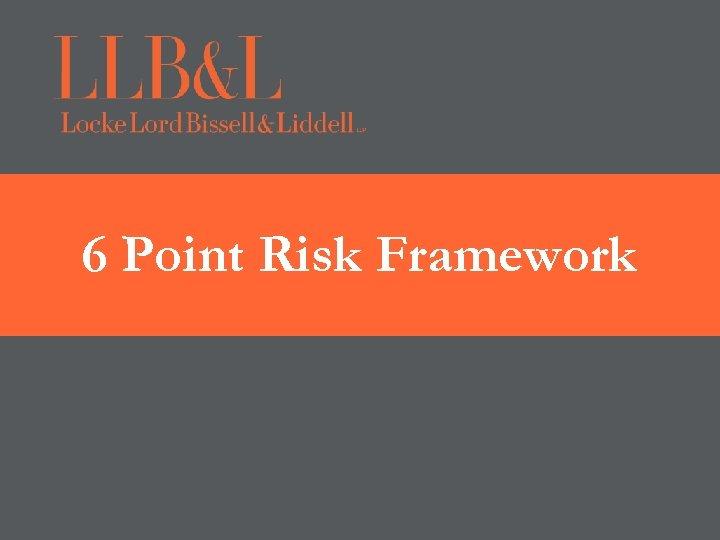 6 Point Risk Framework