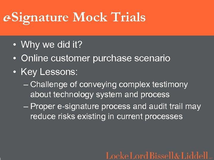 5 e-Signature Mock Trials • Why we did it? • Online customer purchase scenario