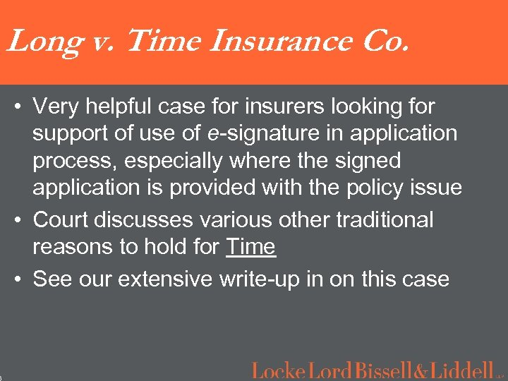6 Long v. Time Insurance Co. • Very helpful case for insurers looking for