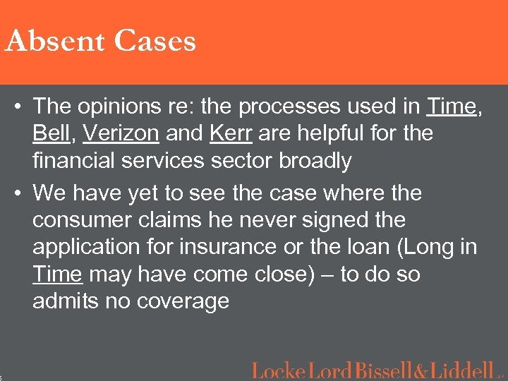 5 Absent Cases • The opinions re: the processes used in Time, Bell, Verizon
