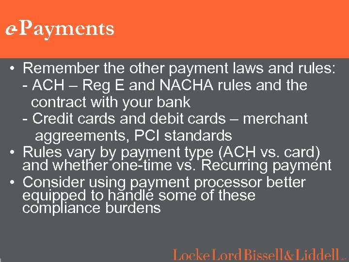 8 e-Payments • Remember the other payment laws and rules: - ACH – Reg