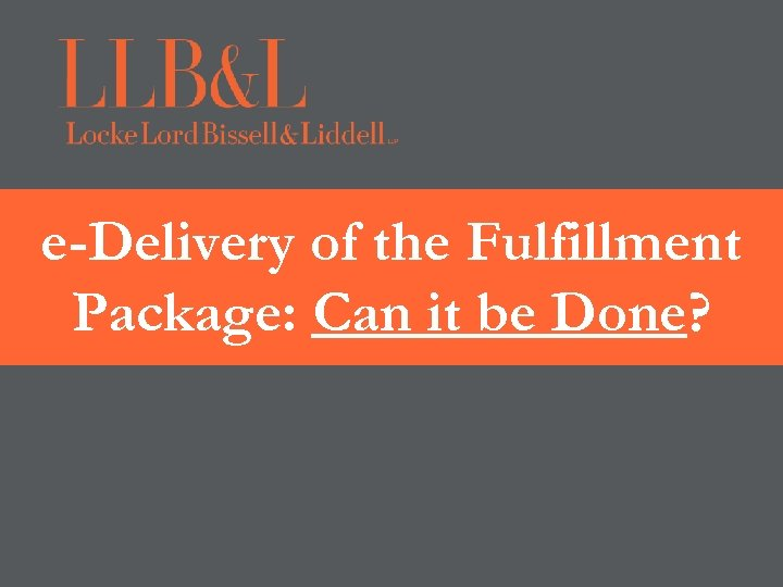 e-Delivery of the Fulfillment Package: Can it be Done?