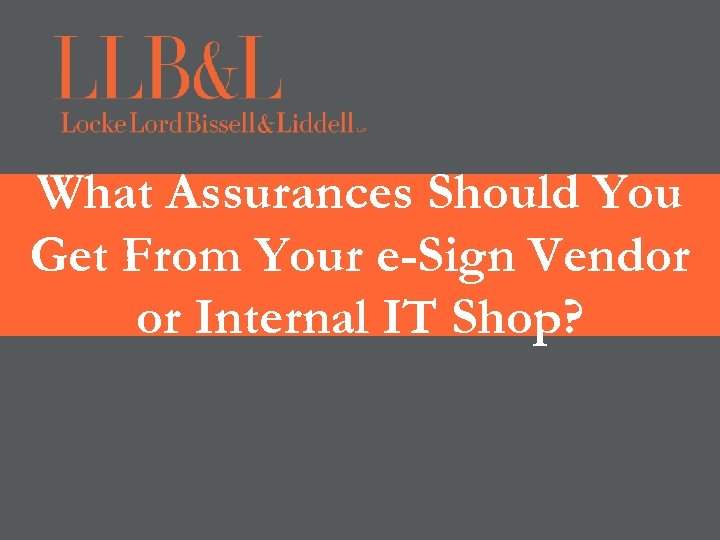 What Assurances Should You Get From Your e-Sign Vendor or Internal IT Shop?