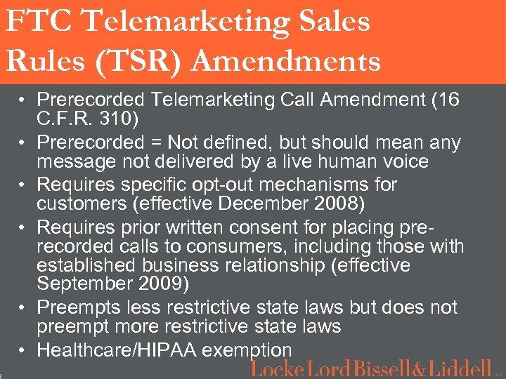 8 FTC Telemarketing Sales Rules (TSR) Amendments • Prerecorded Telemarketing Call Amendment (16 C.