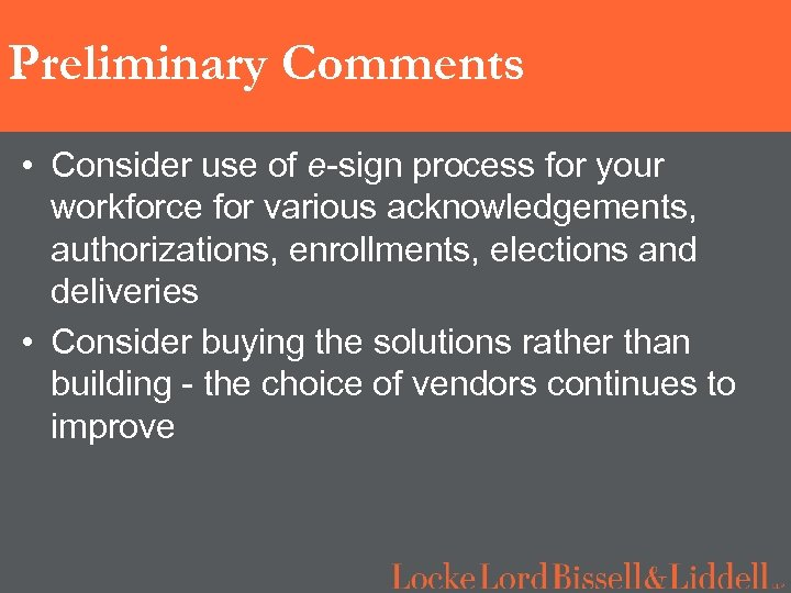 Preliminary Comments • Consider use of e-sign process for your workforce for various acknowledgements,
