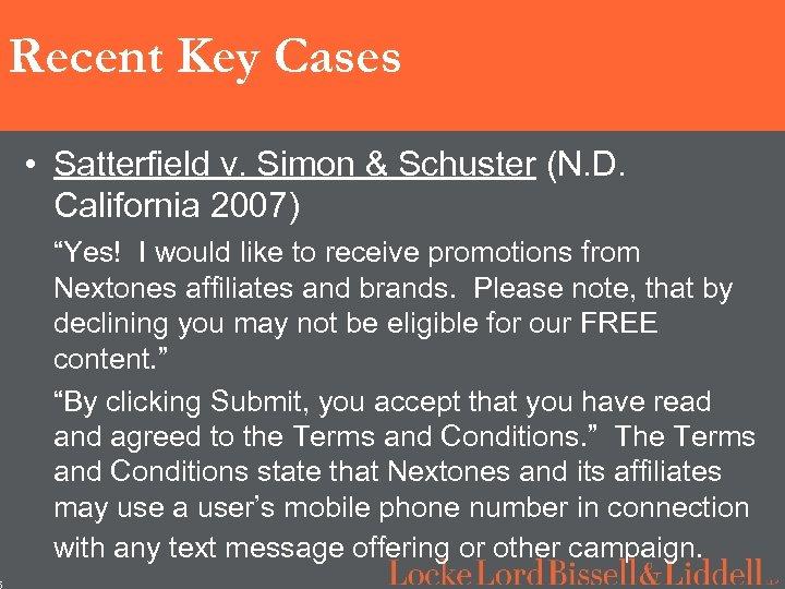 5 Recent Key Cases • Satterfield v. Simon & Schuster (N. D. California 2007)