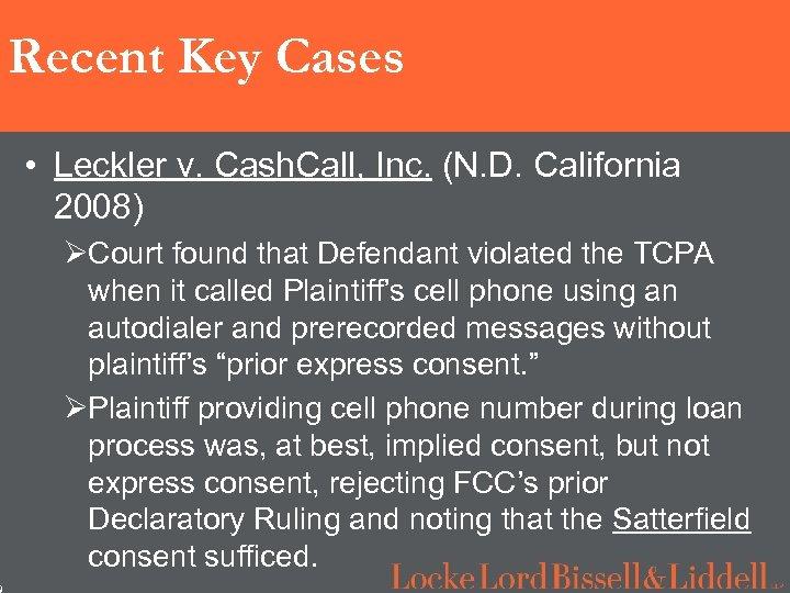 9 Recent Key Cases • Leckler v. Cash. Call, Inc. (N. D. California 2008)
