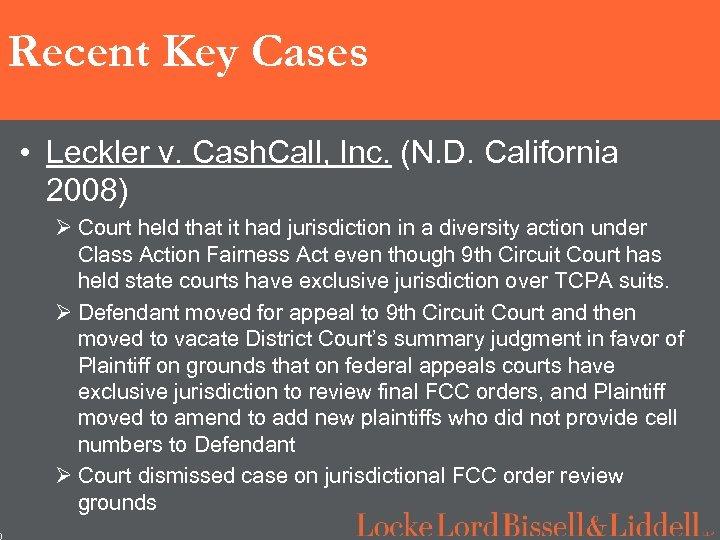 0 Recent Key Cases • Leckler v. Cash. Call, Inc. (N. D. California 2008)