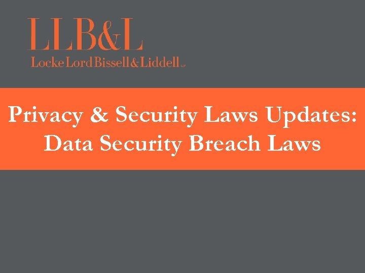 Privacy & Security Laws Updates: Data Security Breach Laws