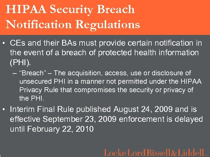 5 HIPAA Security Breach Notification Regulations • CEs and their BAs must provide certain