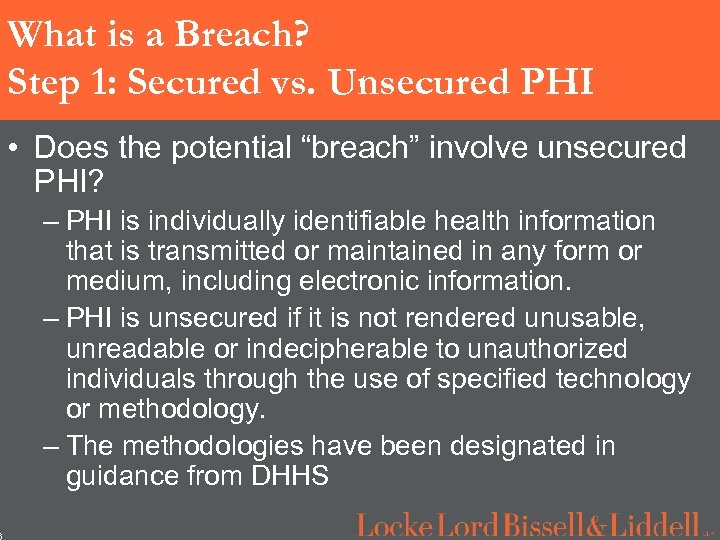 6 What is a Breach? Step 1: Secured vs. Unsecured PHI • Does the