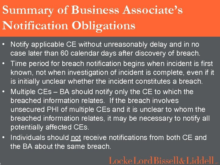 2 Summary of Business Associate's Notification Obligations • Notify applicable CE without unreasonably delay