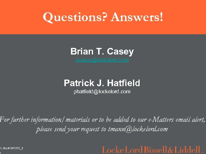 Questions? Answers! Brian T. Casey bcasey@lockelord. com Patrick J. Hatfield phatfield@lockelord. com For further