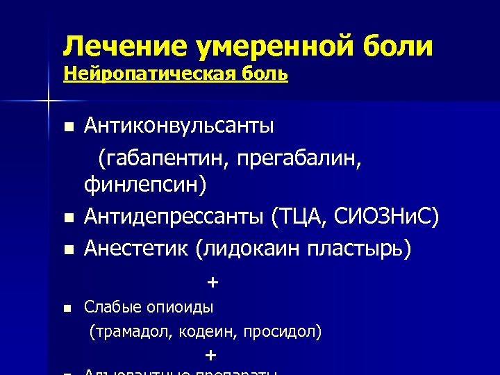 Лечение умеренной боли Нейропатическая боль n n n Антиконвульсанты (габапентин, прегабалин, финлепсин) Антидепрессанты (ТЦА,