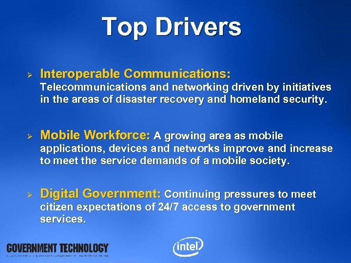 Top Drivers Ø Interoperable Communications: Telecommunications and networking driven by initiatives in the areas