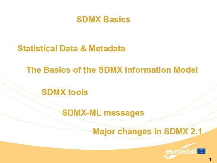 SDMX Basics Statistical Data & Metadata The Basics of the SDMX Information Model SDMX
