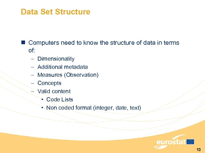 Data Set Structure n Computers need to know the structure of data in terms