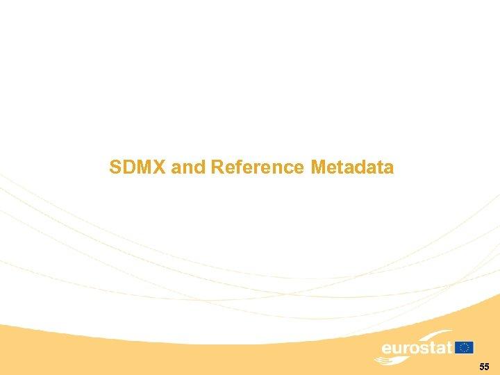 SDMX and Reference Metadata 55