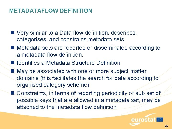 METADATAFLOW DEFINITION n Very similar to a Data flow definition; describes, categorises, and constrains