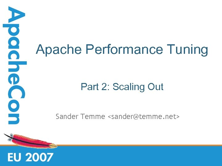 Apache Performance Tuning Part 2: Scaling Out Sander Temme <sander@temme. net>