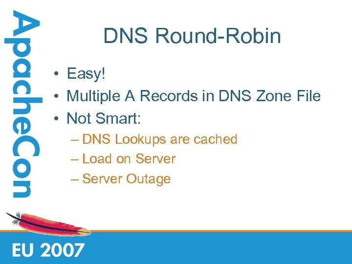 DNS Round-Robin • Easy! • Multiple A Records in DNS Zone File • Not