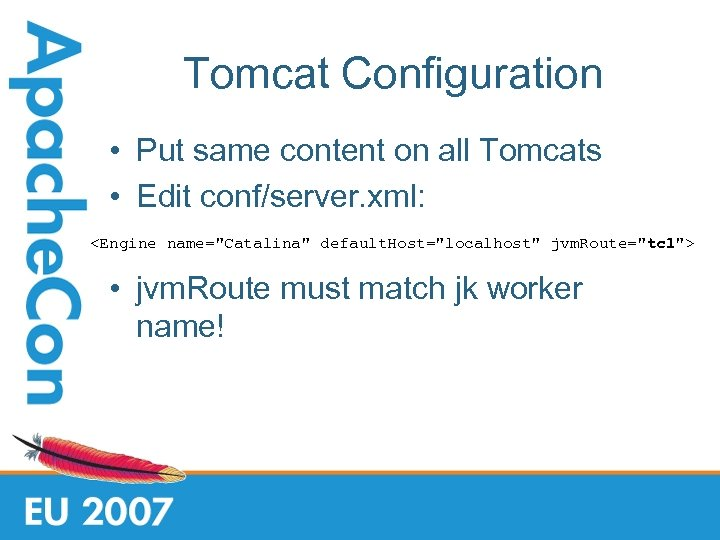 Tomcat Configuration • Put same content on all Tomcats • Edit conf/server. xml: <Engine
